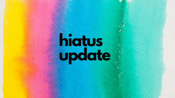 hiatus update